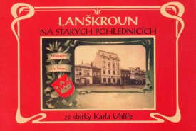 Lanškroun na starých pohlednicích ze sbírky Karla Uhlíře